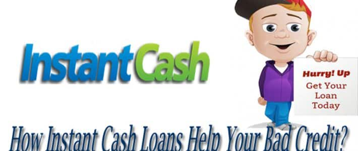 See How Instant Cash Loans Help Your Bad Credit?