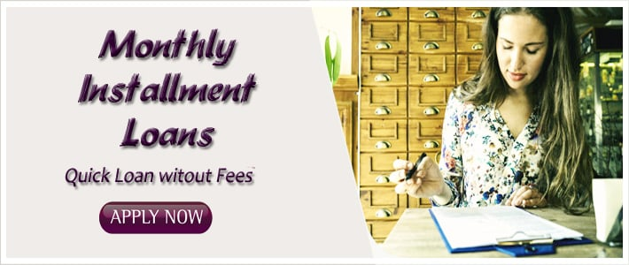 Monthly Installment Loans – Quick Loans without any Fees