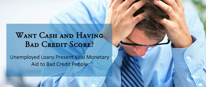 Loans for Unemployed People with Bad Credit – No Fee