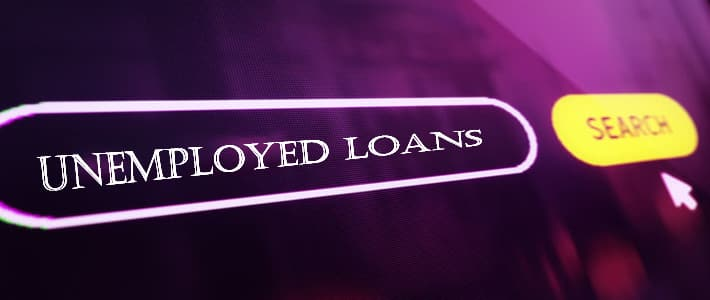 Why to Consider Loans for Unemployed  When You Are Out of Job?