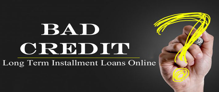 Is It Apt to Apply Bad Credit Long Term Installment Loans Online?