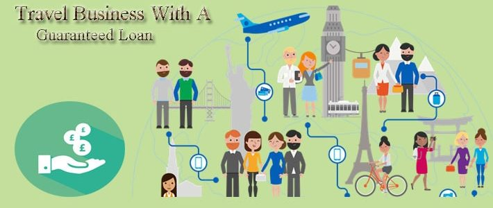 Tips To Start A Travel Business With A Guaranteed Loan